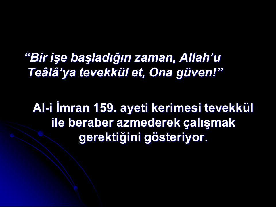 Bir işe başladığın zaman, Allah'u Teâlâ'ya tevekkül et, Ona güven! Bir işe başladığın zaman, Allah'u Teâlâ'ya tevekkül et, Ona güven! Al-i İmran 159.