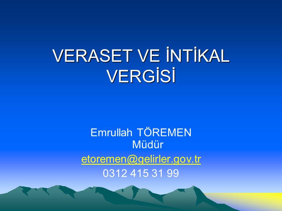 VERASET VE İNTİKAL VERGİSİ Emrullah TÖREMEN Müdür etoremen@gelirler.gov.tr 0312 415 31 99