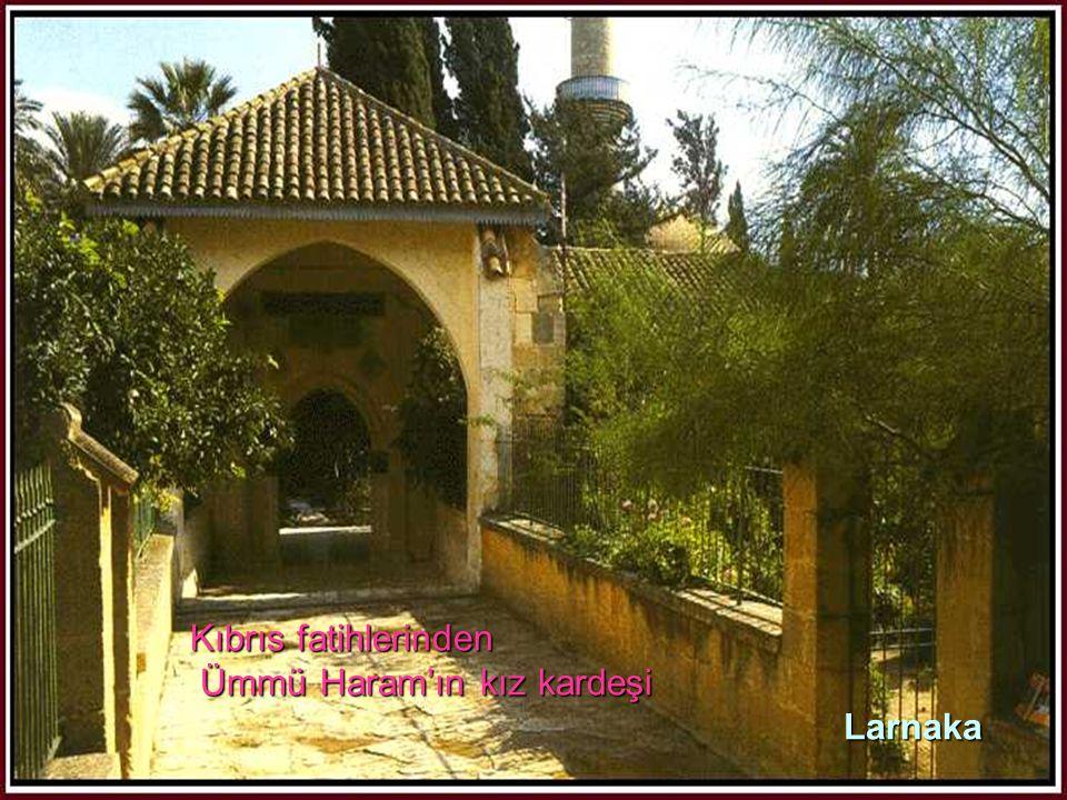 Kıbrıs fatihlerinden Ümmü Haram'ın kız kardeşi Larnaka Kıbrıs fatihlerinden Ümmü Haram'ın kız kardeşi Larnaka