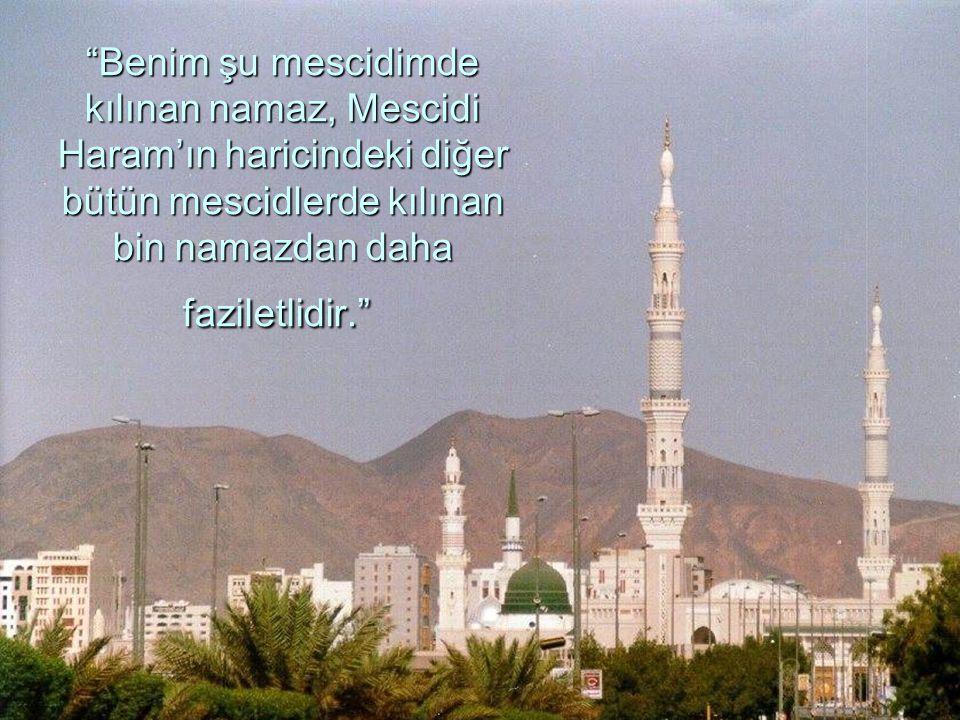 """""""Benim şu mescidimde kılınan namaz, Mescidi Haram'ın haricindeki diğer bütün mescidlerde kılınan bin namazdan daha faziletlidir."""""""
