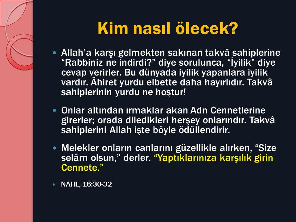 """Kim nasıl ölecek? Allah'a karşı gelmekten sakınan takvâ sahiplerine """"Rabbiniz ne indirdi?"""" diye sorulunca, """"İyilik"""" diye cevap verirler. Bu dünyada iy"""