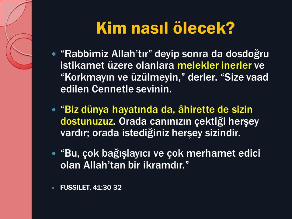 """Kim nasıl ölecek? """"Rabbimiz Allah'tır"""" deyip sonra da dosdoğru istikamet üzere olanlara melekler inerler ve """"Korkmayın ve üzülmeyin,"""" derler. """"Size va"""
