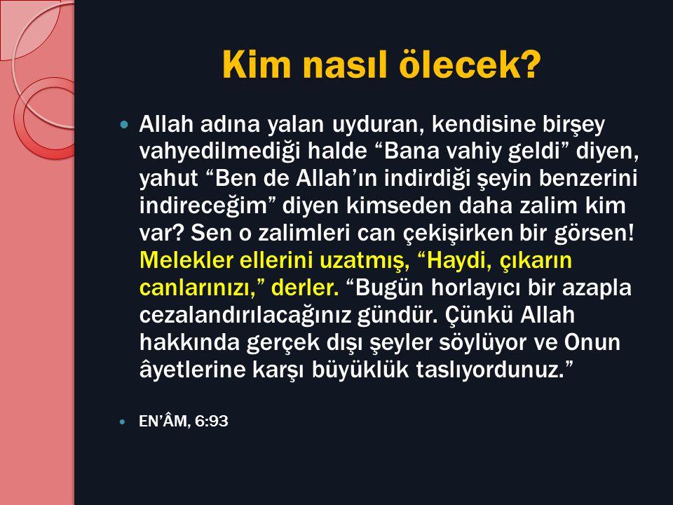 """Kim nasıl ölecek? Allah adına yalan uyduran, kendisine birşey vahyedilmediği halde """"Bana vahiy geldi"""" diyen, yahut """"Ben de Allah'ın indirdiği şeyin be"""
