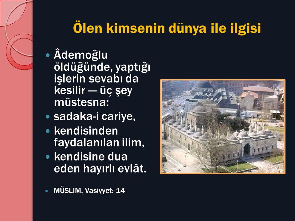 Ölen kimsenin dünya ile ilgisi Âdemoğlu öldüğünde, yaptığı işlerin sevabı da kesilir — üç şey müstesna: sadaka-i cariye, kendisinden faydalanılan ilim, kendisine dua eden hayırlı evlât.