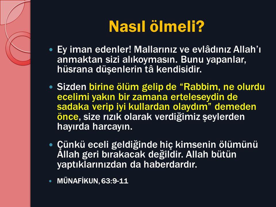 Nasıl ölmeli.Ey iman edenler. Mallarınız ve evlâdınız Allah'ı anmaktan sizi alıkoymasın.