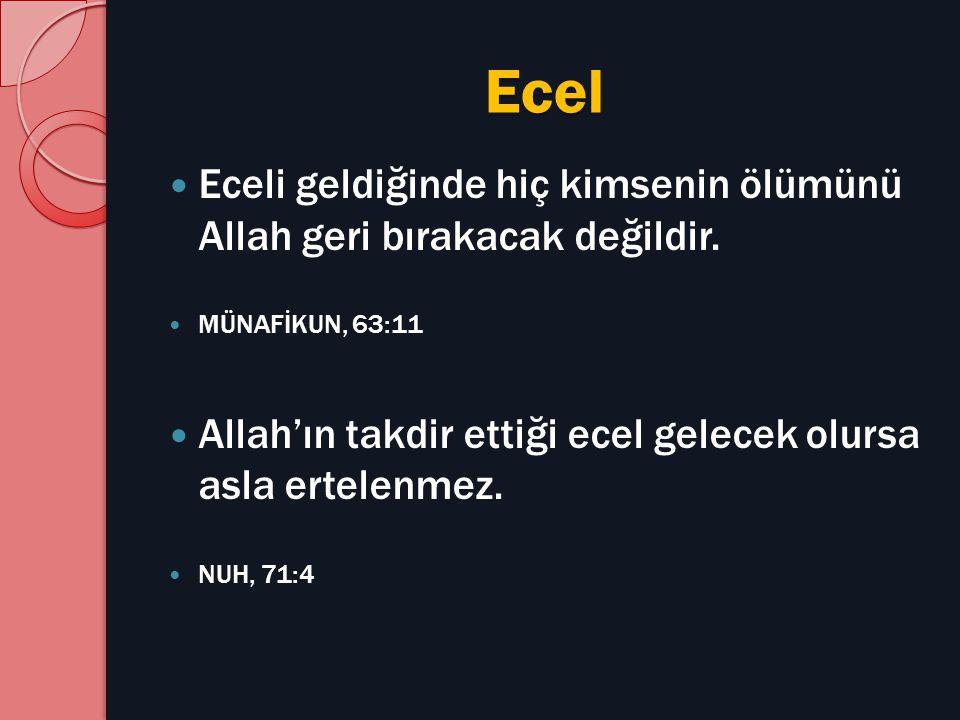 Ecel Eceli geldiğinde hiç kimsenin ölümünü Allah geri bırakacak değildir. MÜNAFİKUN, 63:11 Allah'ın takdir ettiği ecel gelecek olursa asla ertelenmez.