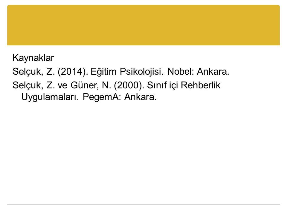 Kaynaklar Selçuk, Z. (2014). Eğitim Psikolojisi. Nobel: Ankara. Selçuk, Z. ve Güner, N. (2000). Sınıf içi Rehberlik Uygulamaları. PegemA: Ankara.