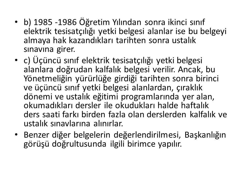 b) 1985 -1986 Öğretim Yılından sonra ikinci sınıf elektrik tesisatçılığı yetki belgesi alanlar ise bu belgeyi almaya hak kazandıkları tarihten sonra u