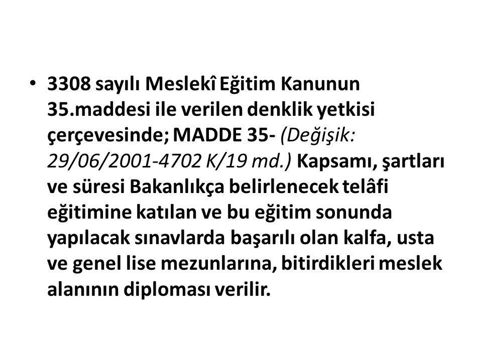 3308 sayılı Meslekî Eğitim Kanunun 35.maddesi ile verilen denklik yetkisi çerçevesinde; MADDE 35- (Değişik: 29/06/2001-4702 K/19 md.) Kapsamı, şartlar