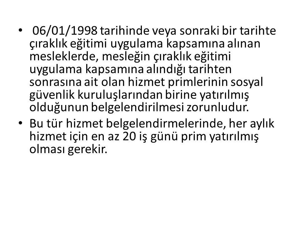 06/01/1998 tarihinde veya sonraki bir tarihte çıraklık eğitimi uygulama kapsamına alınan mesleklerde, mesleğin çıraklık eğitimi uygulama kapsamına alı
