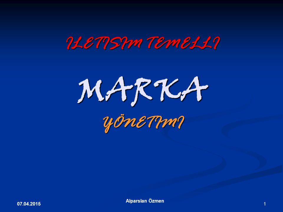 ILETISIM TEMELLI MARKA YÖNETIMI 07.04.2015 Alparslan Özmen 1