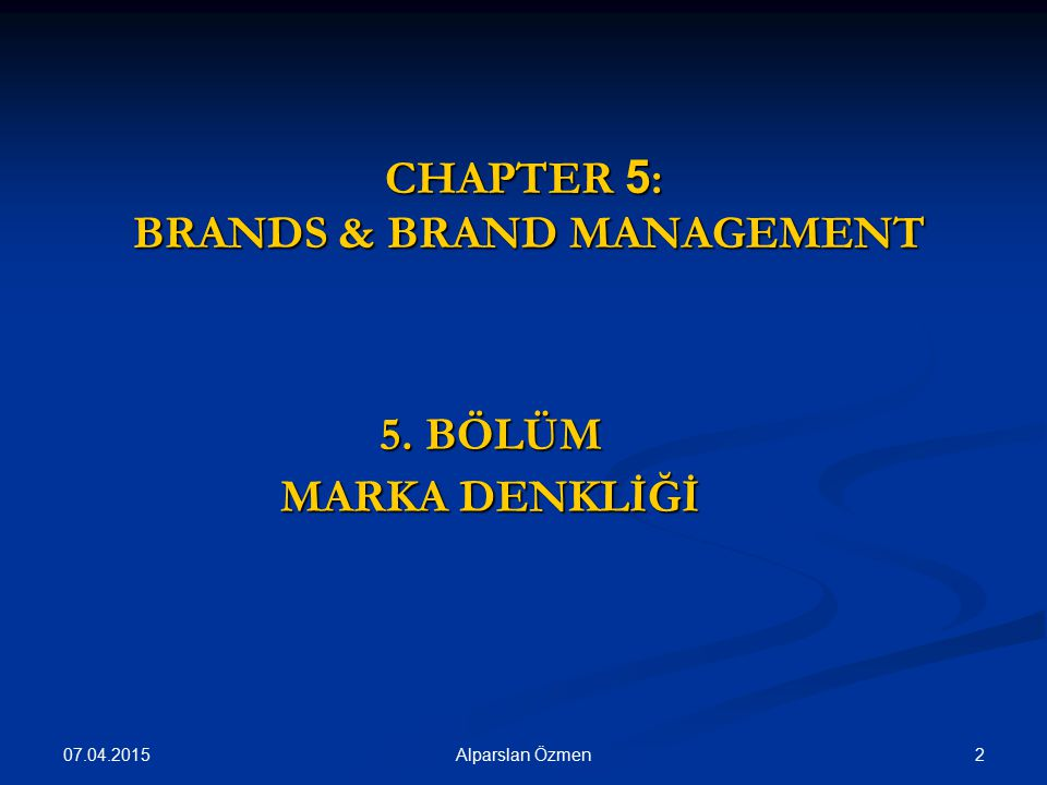 CHAPTER 5 : BRANDS & BRAND MANAGEMENT 5. BÖLÜM MARKA DENKLİĞİ 07.04.2015 Alparslan Özmen2