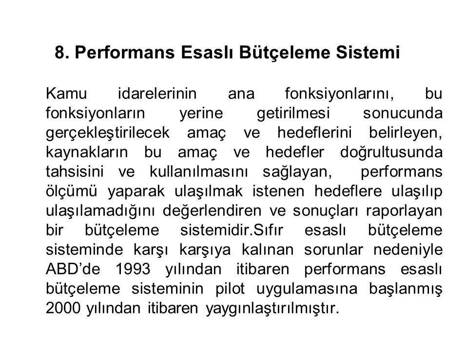 8. Performans Esaslı Bütçeleme Sistemi Kamu idarelerinin ana fonksiyonlarını, bu fonksiyonların yerine getirilmesi sonucunda gerçekleştirilecek amaç v