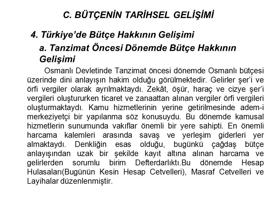 4. Türkiye'de Bütçe Hakkının Gelişimi a. Tanzimat Öncesi Dönemde Bütçe Hakkının Gelişimi Osmanlı Devletinde Tanzimat öncesi dönemde Osmanlı bütçesi üz