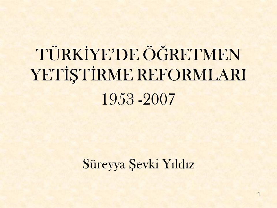 1 Süreyya Ş evki Yıldız TÜRK İ YE'DE Ö Ğ RETMEN YET İŞ T İ RME REFORMLARI 1953 -2007