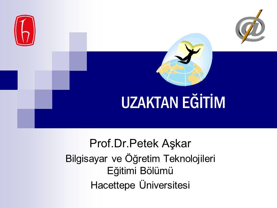 UZAKTAN EĞİTİM Prof.Dr.Petek Aşkar Bilgisayar ve Öğretim Teknolojileri Eğitimi Bölümü Hacettepe Üniversitesi
