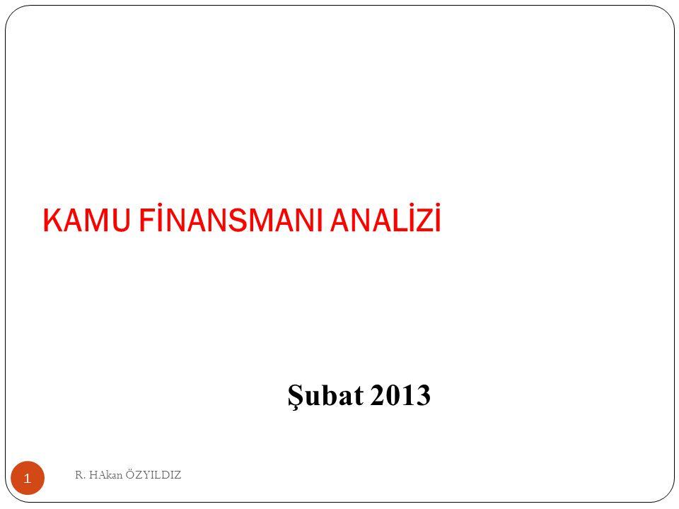 R. HAkan ÖZYILDIZ 1 KAMU FİNANSMANI ANALİZİ Şubat 2013