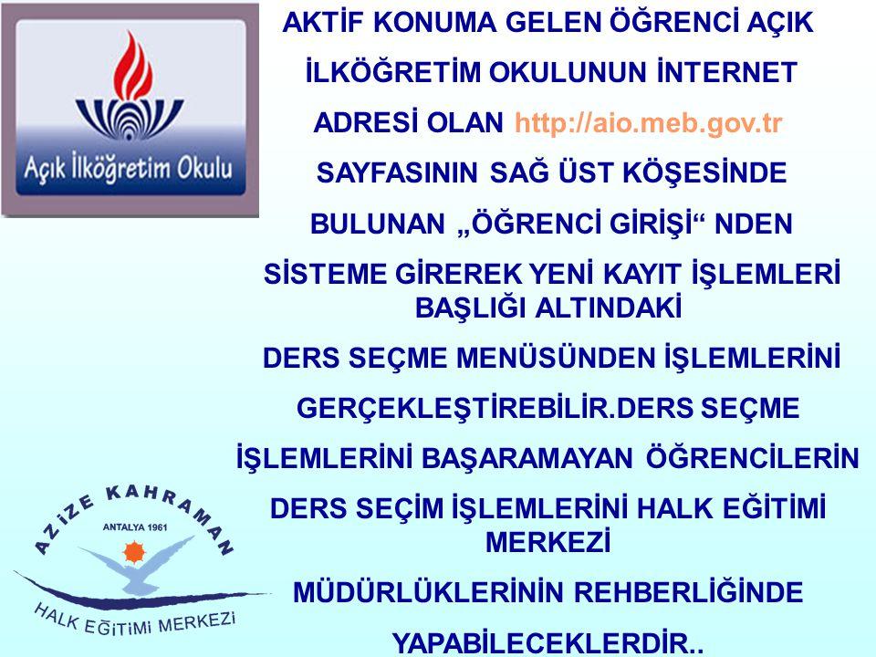 """AKTİF KONUMA GELEN ÖĞRENCİ AÇIK İLKÖĞRETİM OKULUNUN İNTERNET ADRESİ OLAN http://aio.meb.gov.tr SAYFASININ SAĞ ÜST KÖŞESİNDE BULUNAN """"ÖĞRENCİ GİRİŞİ"""" N"""