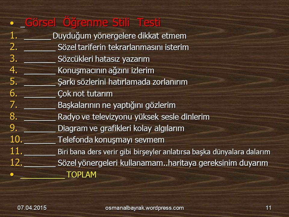_ Görsel Öğrenme Stili Testi _ Görsel Öğrenme Stili Testi 1. ______ Duyduğum yönergelere dikkat etmem 2. _______ Sözel tariferin tekrarlanmasını ister