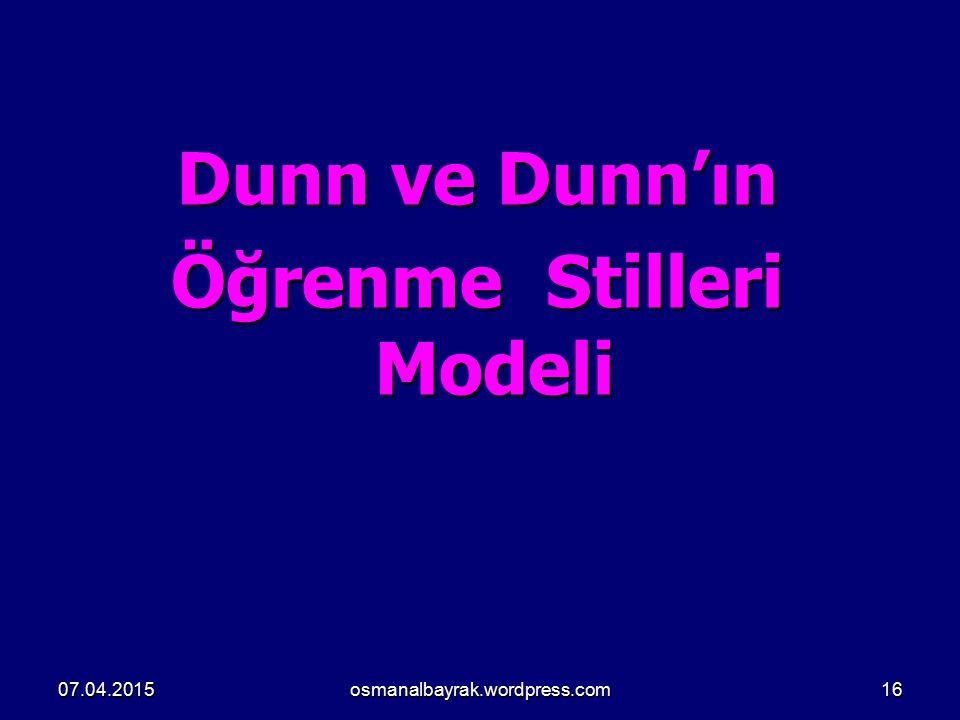 Dunn ve Dunn'ın Öğrenme Stilleri Modeli 07.04.201516osmanalbayrak.wordpress.com