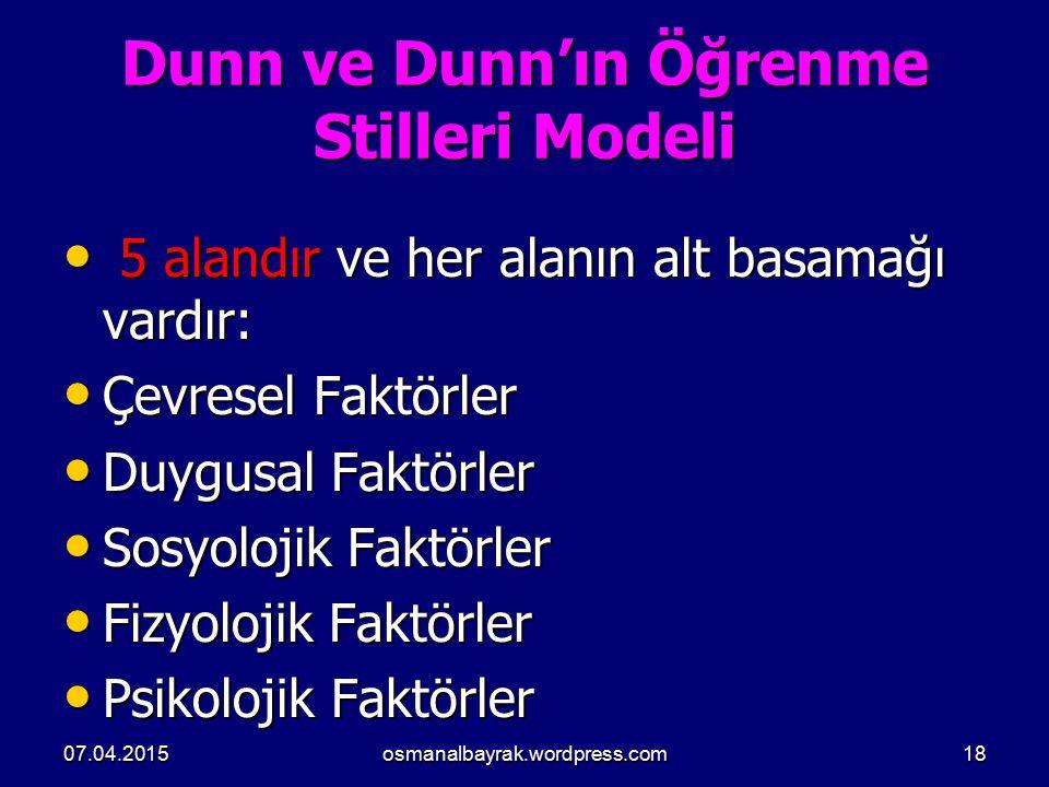 Dunn ve Dunn'ın Öğrenme Stilleri Modeli 5 alandır ve her alanın alt basamağı vardır: 5 alandır ve her alanın alt basamağı vardır: Çevresel Faktörler Ç