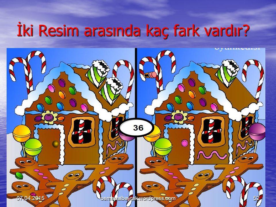 İki Resim arasında kaç fark vardır? 07.04.201552osmanalbayrak.wordpress.com