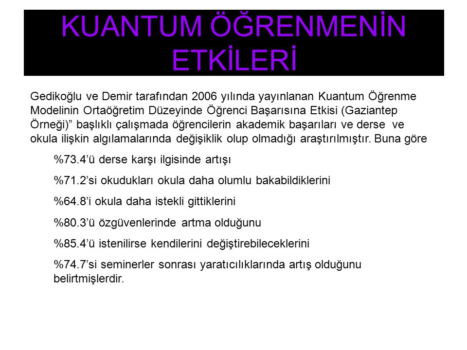 KUANTUM ÖĞRENMENİN ETKİLERİ Gedikoğlu ve Demir tarafından 2006 yılında yayınlanan Kuantum Öğrenme Modelinin Ortaöğretim Düzeyinde Öğrenci Başarısına E