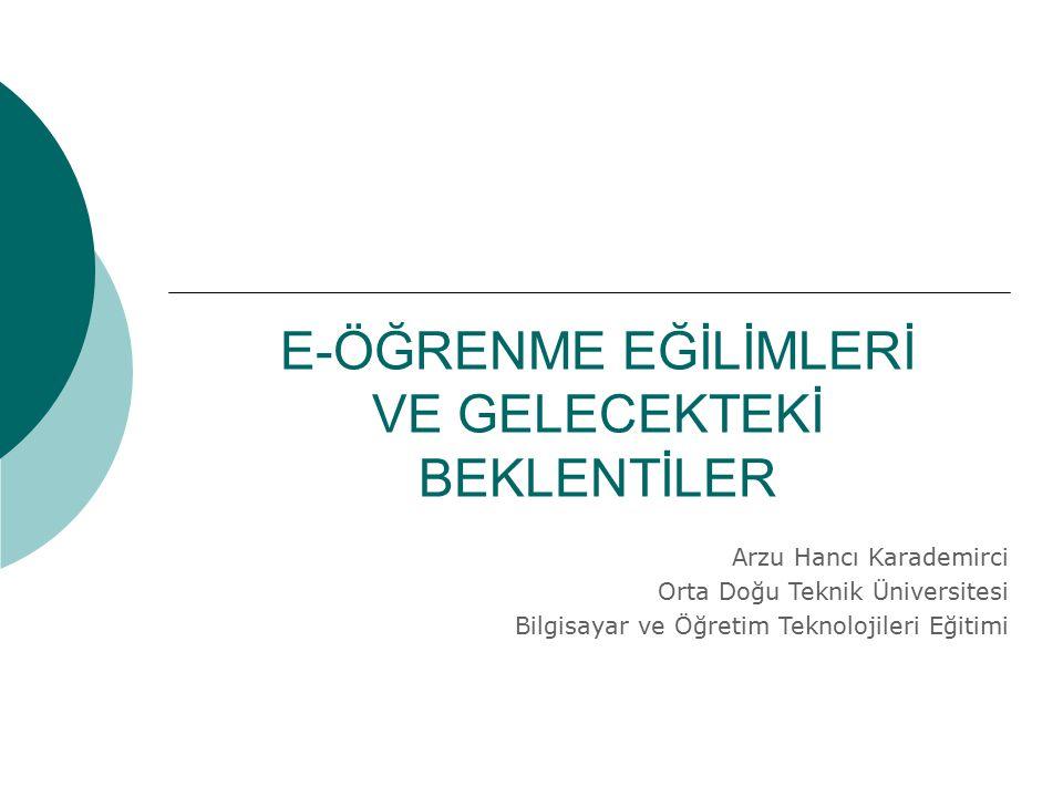 Arzu Hancı Karademirci Orta Doğu Teknik Üniversitesi Bilgisayar ve Öğretim Teknolojileri Eğitimi E-ÖĞRENME EĞİLİMLERİ VE GELECEKTEKİ BEKLENTİLER