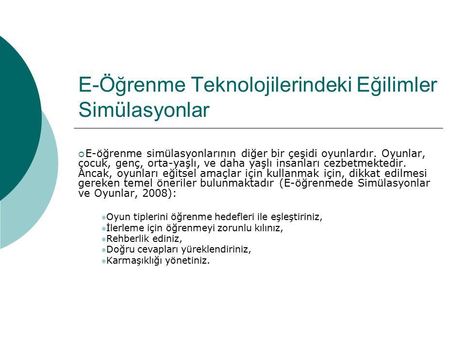 E-Öğrenme Teknolojilerindeki Eğilimler Simülasyonlar  E-öğrenme simülasyonlarının diğer bir çeşidi oyunlardır. Oyunlar, çocuk, genç, orta-yaşlı, ve d