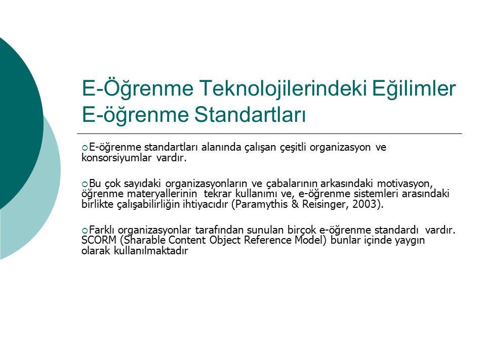 E-Öğrenme Teknolojilerindeki Eğilimler E-öğrenme Standartları  E-öğrenme standartları alanında çalışan çeşitli organizasyon ve konsorsiyumlar vardır.