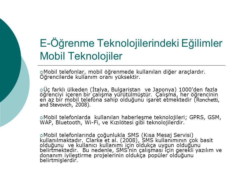 E-Öğrenme Teknolojilerindeki Eğilimler Mobil Teknolojiler  Mobil telefonlar, mobil öğrenmede kullanılan diğer araçlardır. Öğrencilerde kullanım oranı