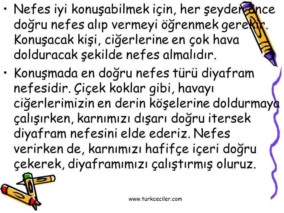 www.turkceciler.com Nefes iyi konuşabilmek için, her şeyden önce doğru nefes alıp vermeyi öğrenmek gerekir. Konuşacak kişi, ciğerlerine en çok hava do