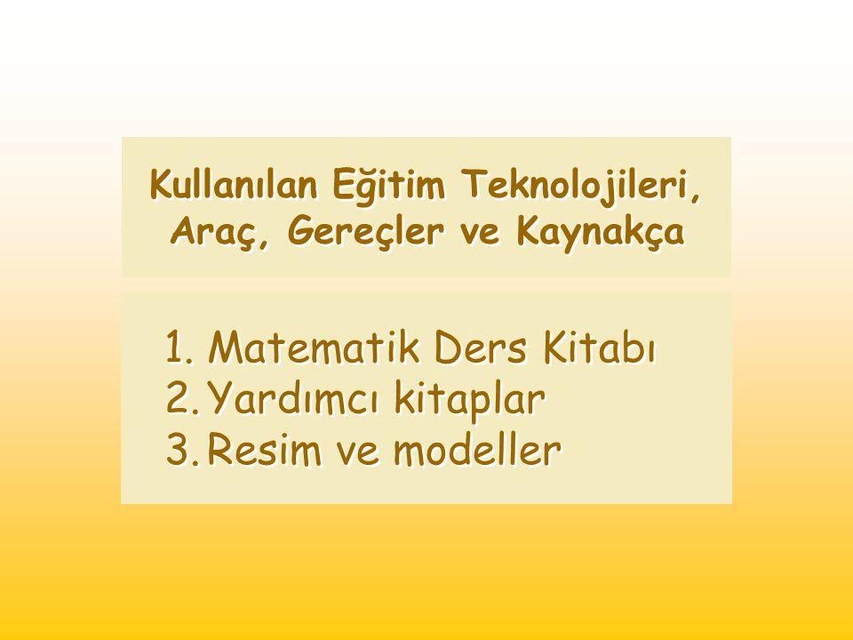Kullanılan Eğitim Teknolojileri, Araç, Gereçler ve Kaynakça 1.Matematik Ders Kitabı 2.Yardımcı kitaplar 3.Resim ve modeller 1.Matematik Ders Kitabı 2.