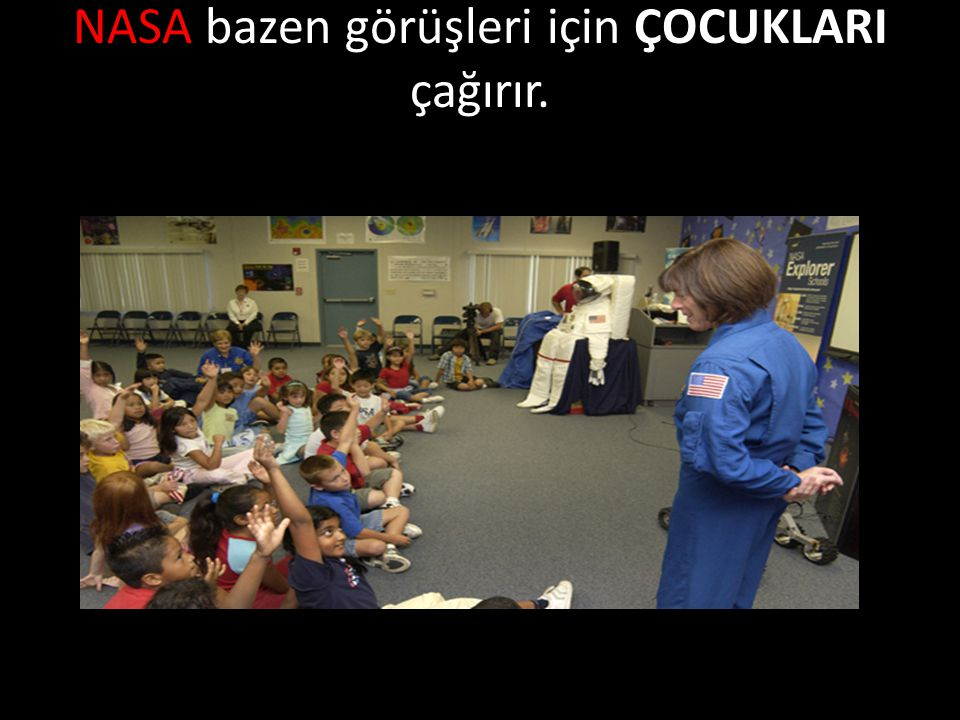 NASA bazen görüşleri için ÇOCUKLARI çağırır.