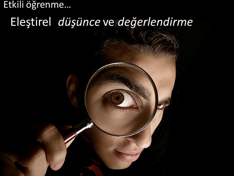 Eleştirel düşünce ve değerlendirme Etkili öğrenme…