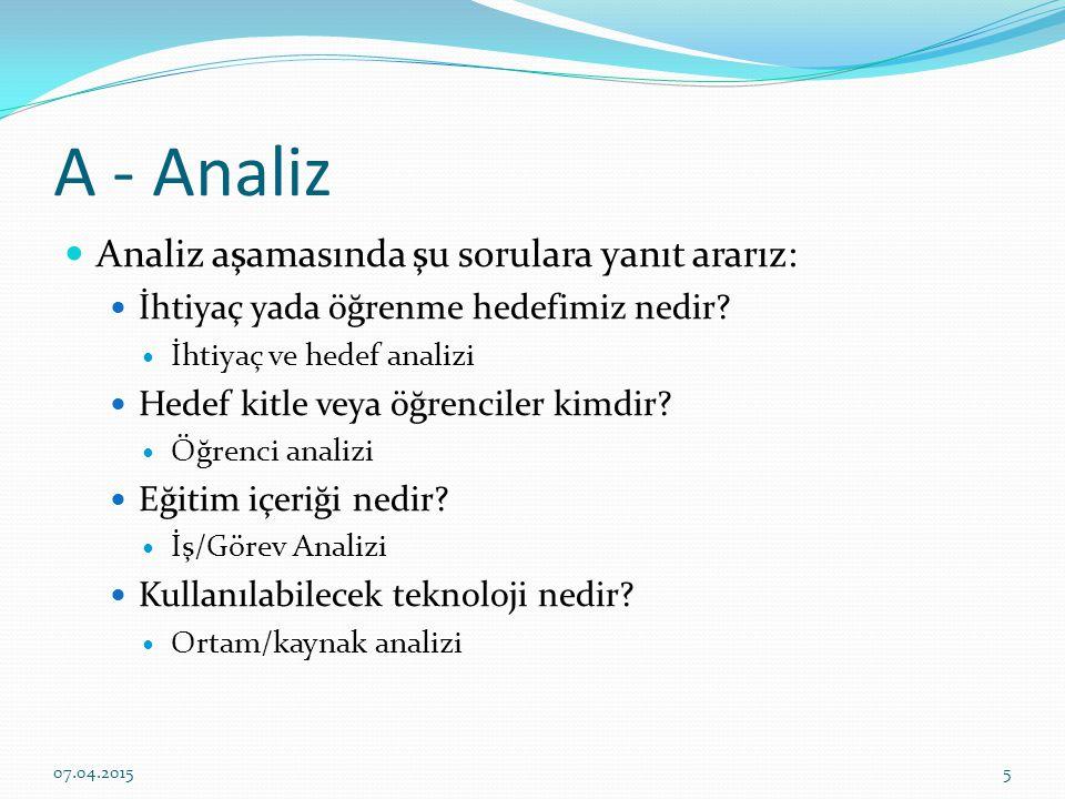 A - Analiz Analiz aşamasında şu sorulara yanıt ararız: İhtiyaç yada öğrenme hedefimiz nedir.