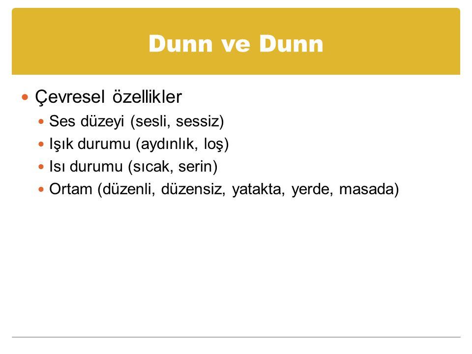 Dunn ve Dunn Çevresel özellikler Ses düzeyi (sesli, sessiz) Işık durumu (aydınlık, loş) Isı durumu (sıcak, serin) Ortam (düzenli, düzensiz, yatakta, y