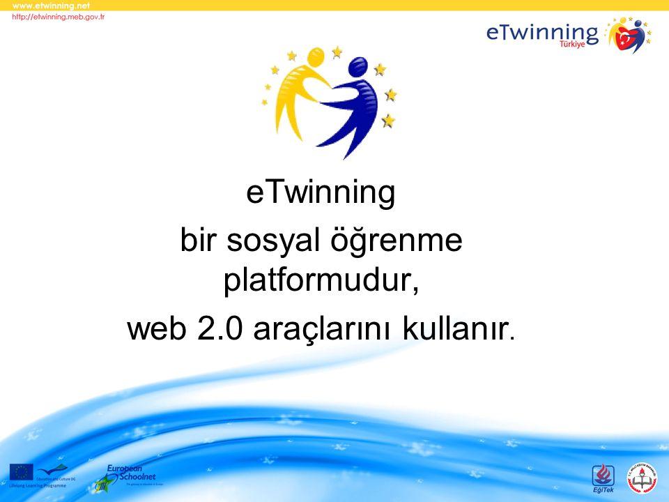 eTwinning bir sosyal öğrenme platformudur, web 2.0 araçlarını kullanır.