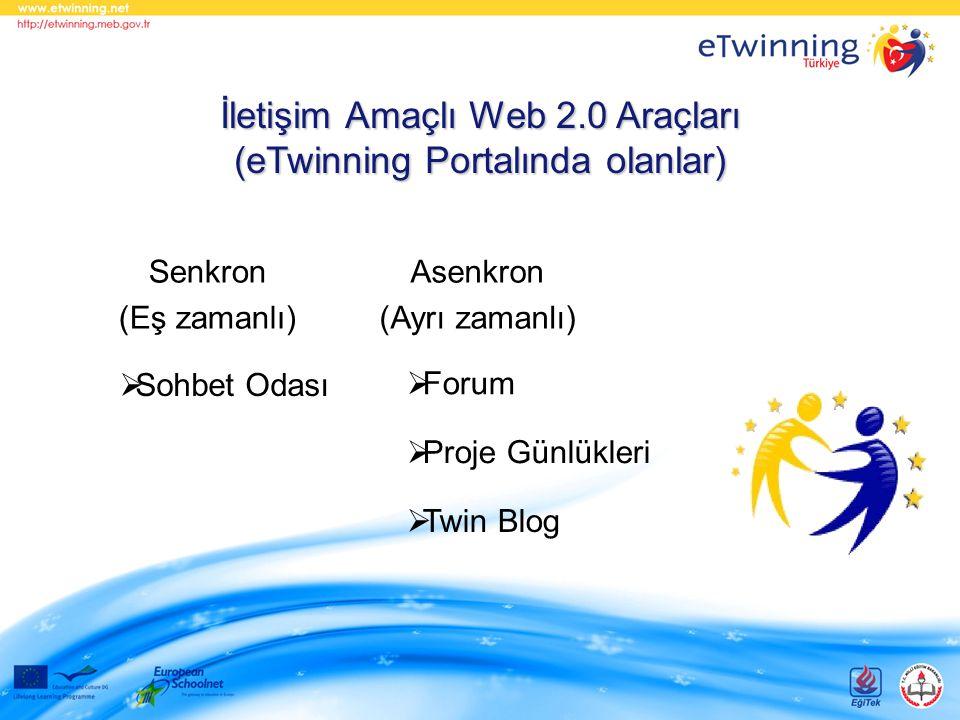 Senkron (Eş zamanlı) Asenkron (Ayrı zamanlı)  Sohbet Odası  Forum  Proje Günlükleri  Twin Blog İletişim Amaçlı Web 2.0 Araçları (eTwinning Portalı