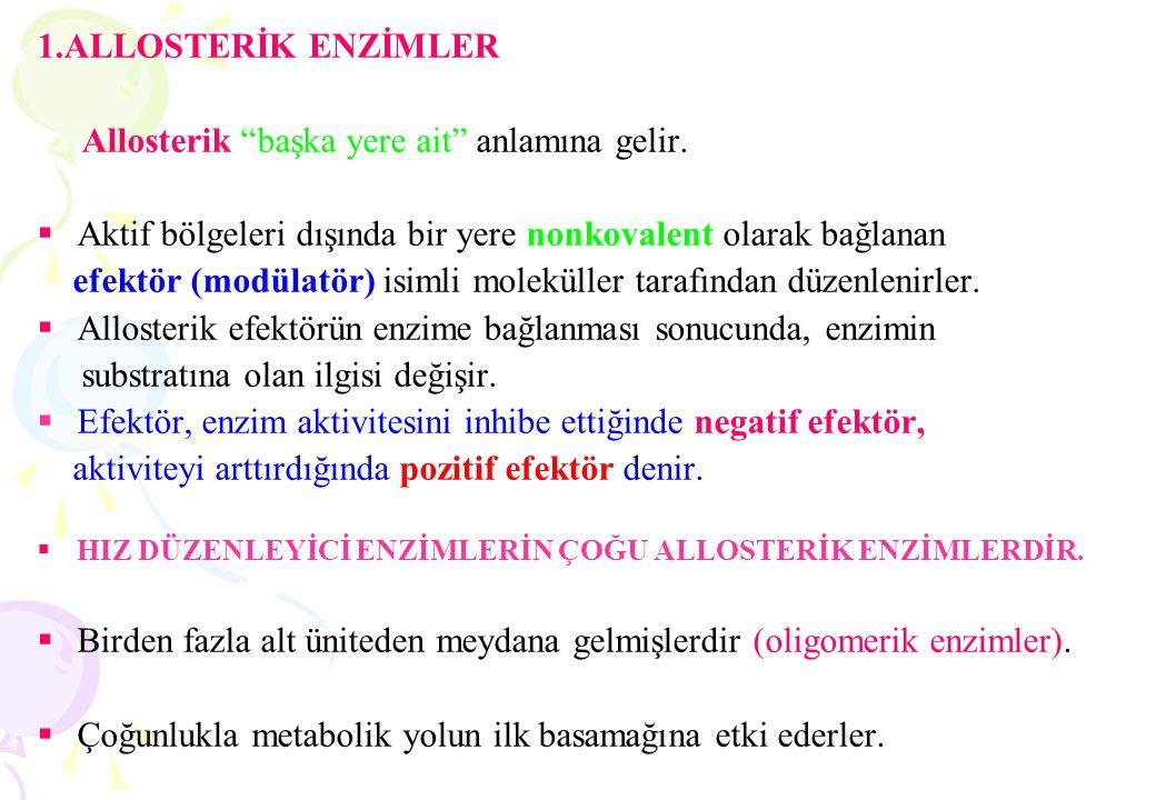 """1.ALLOSTERİK ENZİMLER Allosterik """"başka yere ait"""" anlamına gelir.  Aktif bölgeleri dışında bir yere nonkovalent olarak bağlanan efektör (modülatör) i"""