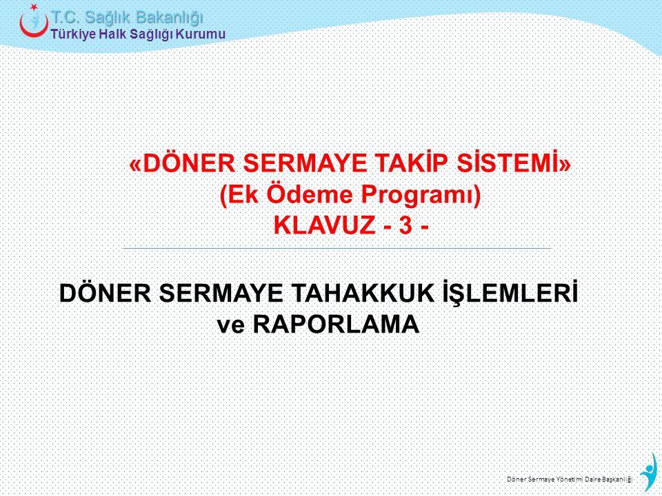 Türkiye Halk Sağlığı Kurumu T.C. Sağlık Bakanlığı Döner Sermaye Yönetimi Daire Başkanlığı «DÖNER SERMAYE TAKİP SİSTEMİ» (Ek Ödeme Programı) KLAVUZ - 3