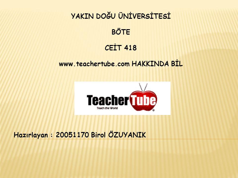 YAKIN DOĞU ÜNİVERSİTESİ BÖTE CEİT 418 www.teachertube.com HAKKINDA BİL Hazırlayan : 20051170 Birol ÖZUYANIK