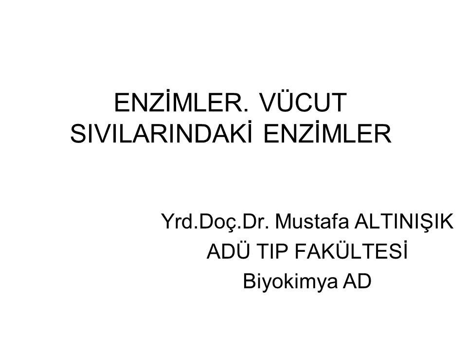 ENZİMLER. VÜCUT SIVILARINDAKİ ENZİMLER Yrd.Doç.Dr. Mustafa ALTINIŞIK ADÜ TIP FAKÜLTESİ Biyokimya AD