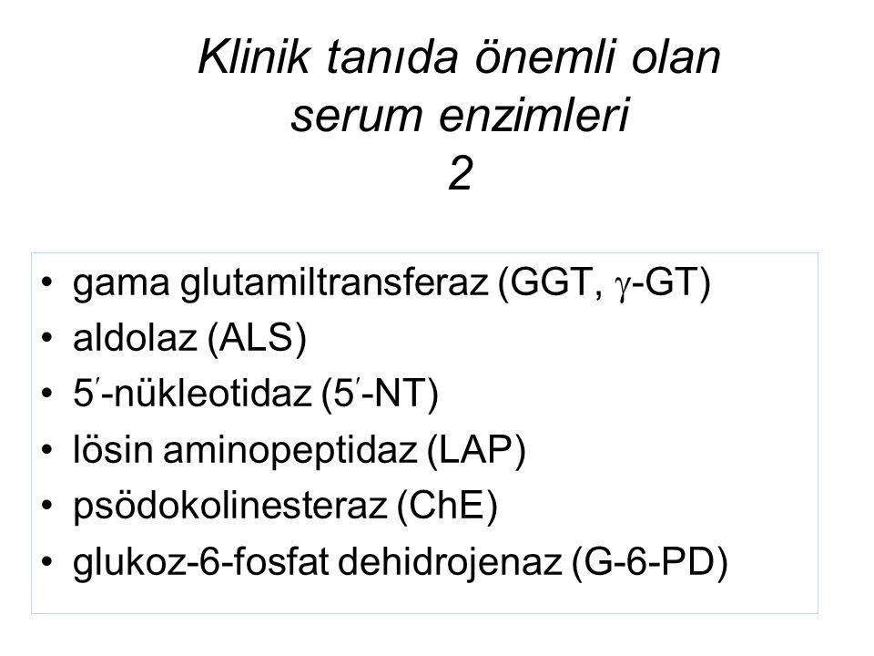 Klinik tanıda önemli olan serum enzimleri 2 gama glutamiltransferaz (GGT,  -GT) aldolaz (ALS) 5-nükleotidaz (5-NT) lösin aminopeptidaz (LAP) psödokol