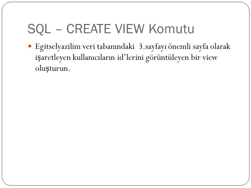 SQL – CREATE VIEW Komutu Egitselyazilim veri tabanındaki 3.sayfayı önemli sayfa olarak i ş aretleyen kullanıcıların id'lerini görüntüleyen bir view olu ş turun.