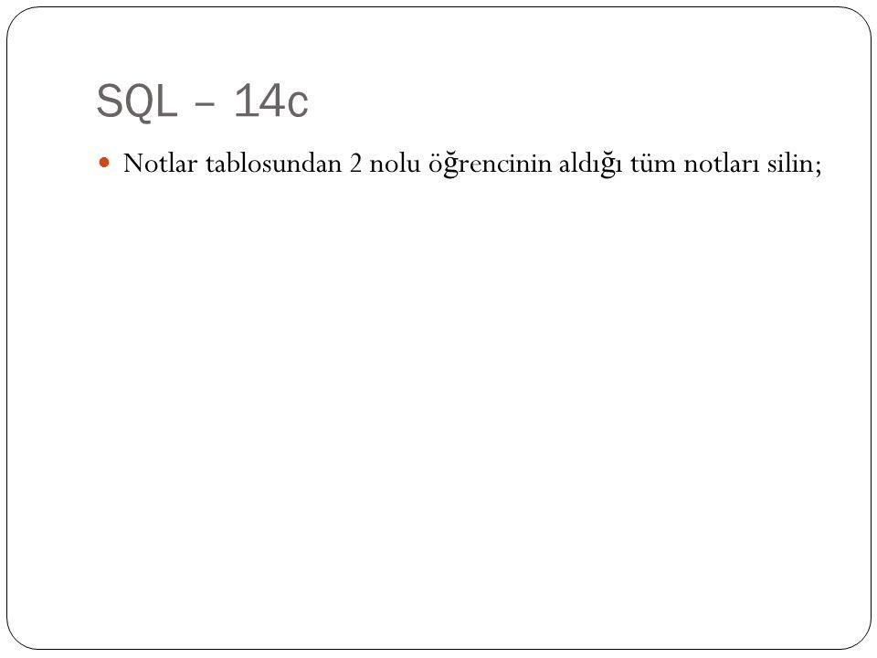 SQL – 14c Notlar tablosundan 2 nolu ö ğ rencinin aldı ğ ı tüm notları silin;