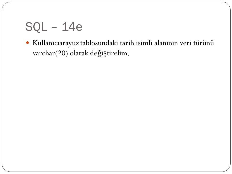 SQL – 14e Kullanıcıarayuz tablosundaki tarih isimli alanının veri türünü varchar(20) olarak de ğ i ş tirelim.