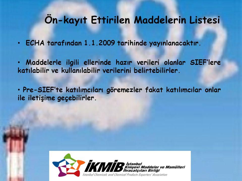 Ön-kayıt Ettirilen Maddelerin Listesi ECHA tarafından 1.1.2009 tarihinde yayınlanacaktır. Maddelerle ilgili ellerinde hazır verileri olanlar SIEF'lere