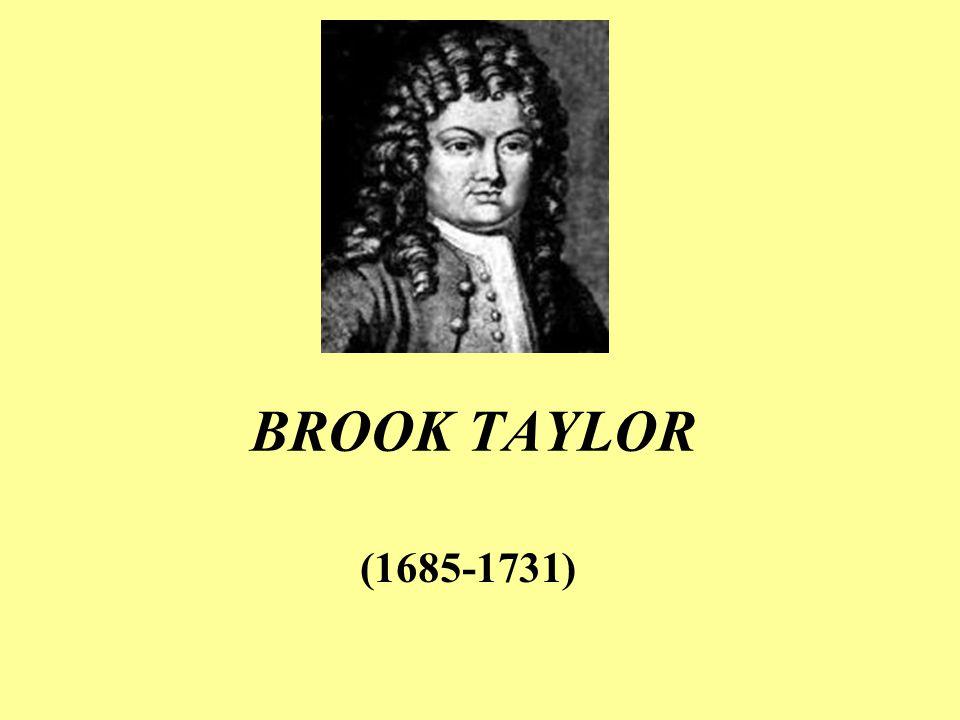 BROOK TAYLOR Brook Taylor,İngiltere'de Norton kentinde 9 Kasım 1685 günü doğmuştur.Brook'un babası John Taylor ve annesi Olivia Tempest'dir.
