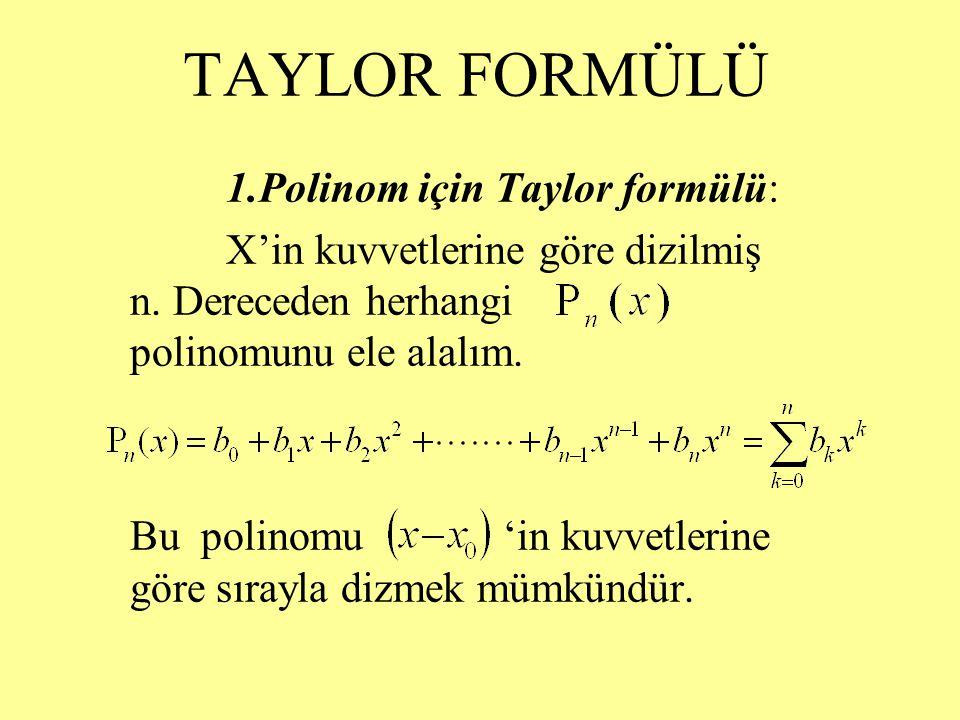 TAYLOR FORMÜLÜ 1.Polinom için Taylor formülü: X'in kuvvetlerine göre dizilmiş n.